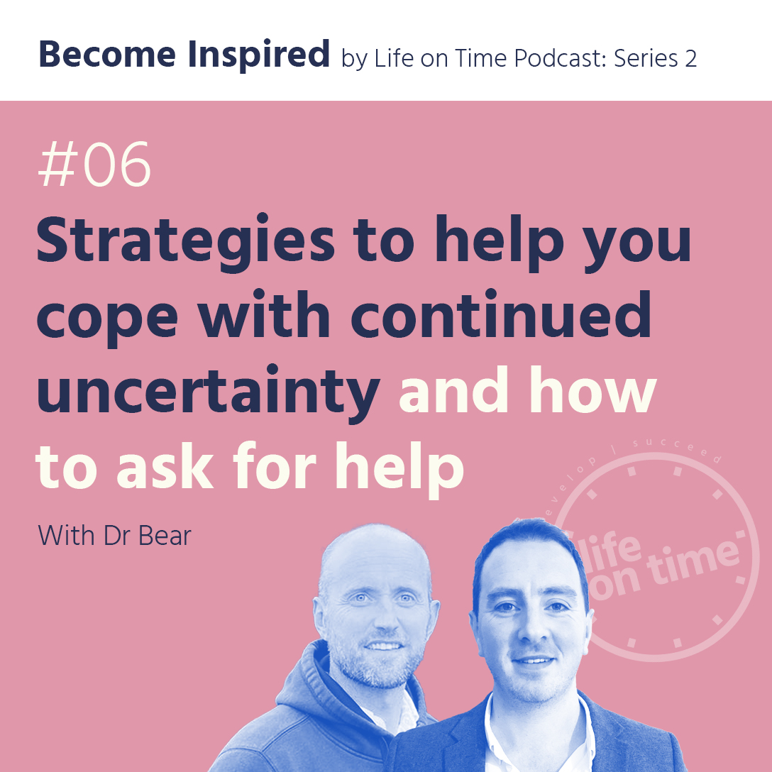 Strategies to help you cope with continued uncertainty and how to ask for help – with Dr Bear
